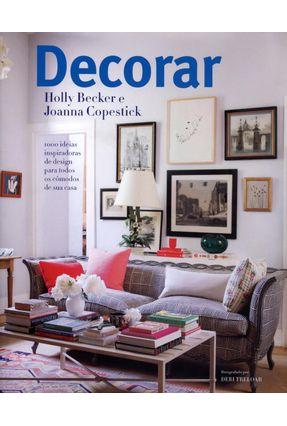 Decorar - 1000 Ideias Inspiradoras de Design Para Todos Os Cômodos de Sua Casa - Holly Becker | Hoshan.org