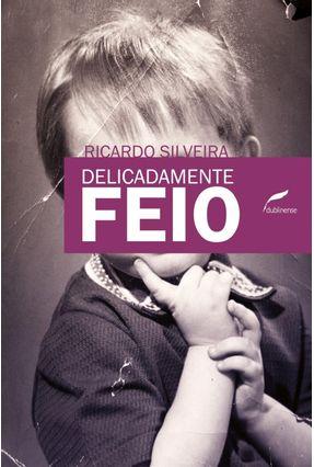 Delicadamente Feio - Silveira,Ricardo pdf epub