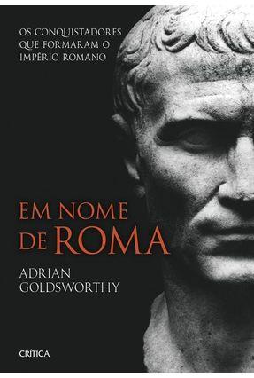 Em Nome de Roma - Goldsworthy,Adrian | Hoshan.org
