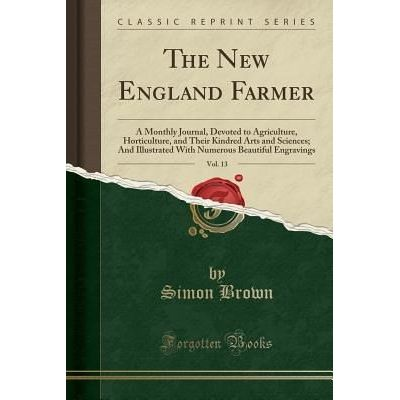 The New England Farmer, Vol. 13 - A Monthly Journal, Devoted To Agriculture, Horticulture, And Their Kindred Arts And Sc