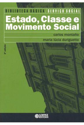 Estado, Classe e Movimento Social - Col. Bibliotec - Montaño,Carlos Duriguetto,Maria Lucia   Nisrs.org