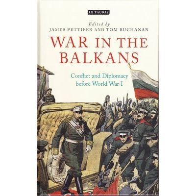 War In The Balkans - Conflict And Diplomacy Before World War I