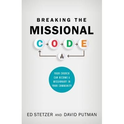 Breaking The Missional Code - Your Church Can Become A Missionary In Your Community