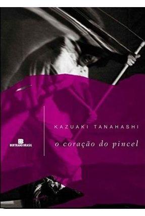O Coração do Pincel - Tanahashi,Kazuaki | Nisrs.org