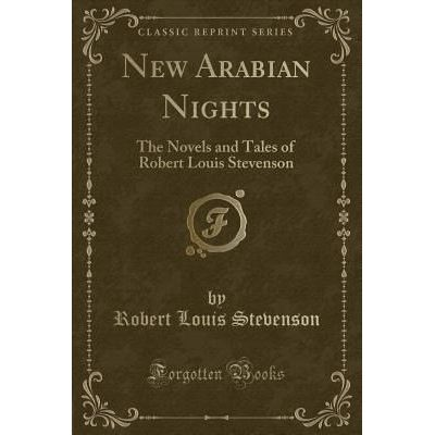 New Arabian Nights - The Novels And Tales Of Robert Louis Stevenson (Classic Reprint)