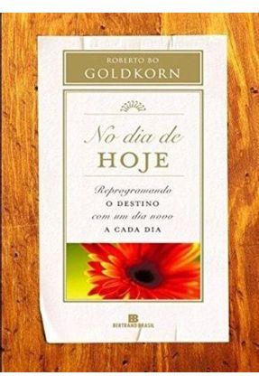 No Dia de Hoje - Reprogramando o Destino com um Dia Novo a Cada Dia - Goldkorn,Roberto Bo pdf epub