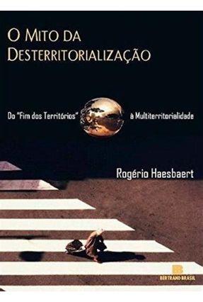 O Mito da Desterritorialização - Haesbaert,Rogerio | Hoshan.org
