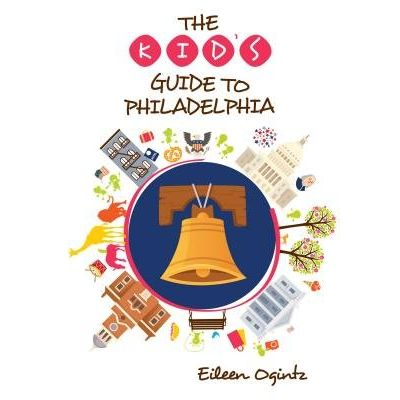 The Kid's Guide To Philadelphia