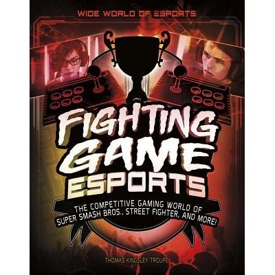 Fighting Game Esports - The Competitive Gaming World Of Super Smash Bros., Street Fighter, And More!