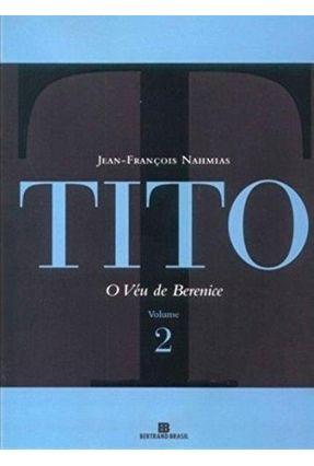 Tito - O Véu de Berenice - Vol. II - Nahmias,Jean-françois | Hoshan.org