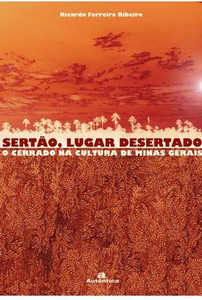 Sertão , Lugar Desertado - O Cerrado na Cultura de Minas Gerais - Ribeiro,Ricardo Ferreira pdf epub