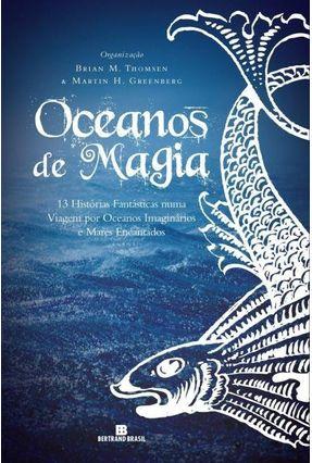 Oceanos de Magia - 13 Histórias Fantásticas Numa Viagem Por Oceanos Imaginários e Mares Encantados - Greenberg,Martin H. Thomsen,Brian M.   Hoshan.org