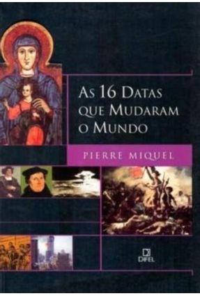 As 16 Datas que Mudaram o Mundo - Miquel,Pierre | Tagrny.org
