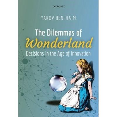 The Dilemmas Of Wonderland - Decisions In The Age Of Innovation