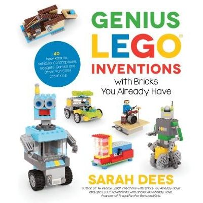 Genius Lego Inventions With Bricks You Already Have - 40+ New Robots, Vehicles, Contraptions, Gadgets, Games And Other F