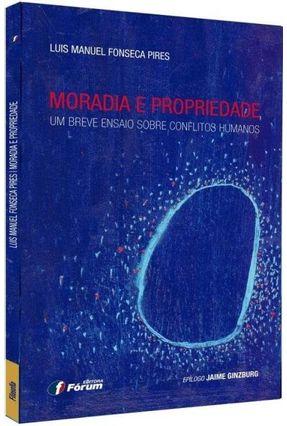 Moradia e Propriedade - Um Breve Ensaio Sobre Conflitos Humanos - Pires, Luis Manuel Fonseca | Tagrny.org