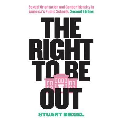 The Right To Be Out - Sexual Orientation And Gender Identity In America's Public Schools, Second Edition