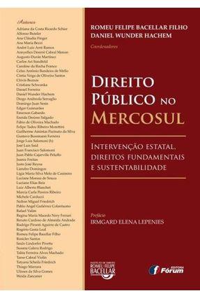 Direito Público No Mercosul - Intervenção Estatal, Direitos Fundamentais e Sustentabilidade - Bacellar Filho,Romeu Felipe Hachem,Daniel Wunder   Tagrny.org