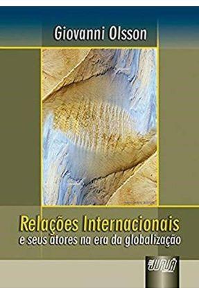 Relações Internacionais e Seus Atores na Era da Globalização - Olsson,Giovanni | Hoshan.org
