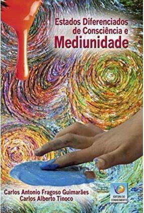 Estados Diferenciados de Consciência e Mediunidade - Guimaraes,Carlos Antonio Fragoso | Tagrny.org