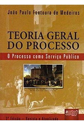 Teoria Geral do Processo  - O Processo Como Serviço Público - Medeiros,João Paulo Fontoura de   Hoshan.org
