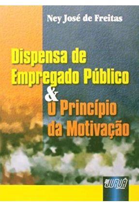 Dispensa de Emprego Público & O Princípio da Motivação - Freitas,Ney José de pdf epub