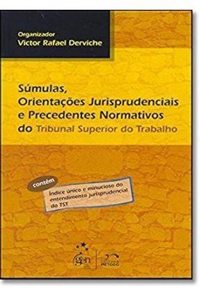 Súmulas , Orientações Jurisprudenciais e Precedentes Normativos do Trib. Sup. Do Trabalho - 7ª Ed. - Derviche,Victor Rafael pdf epub