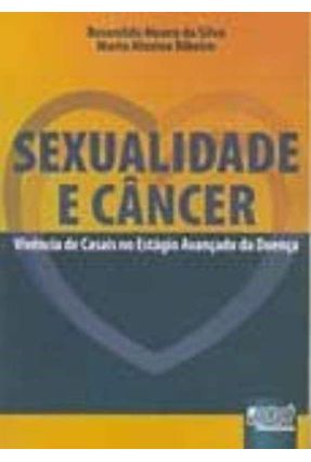Sexualidade e Câncer - Vivência de Casais no Estágio Avançado da Doença - Ribeiro,Maria Alexina Silva,Rosenilda Moura da pdf epub