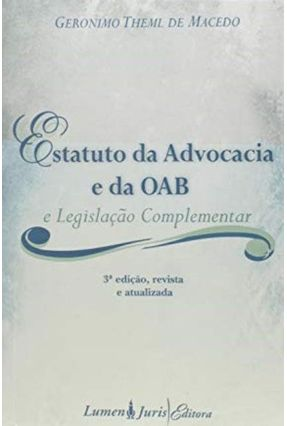 Estatuto da Advocacia e da Oab e Legislação Complementar - 3ª Ed. - Macedo,Geronimo Theml de | Tagrny.org