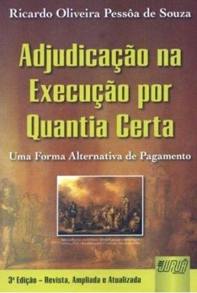 A Adjudicação na Execução Por Quantia Certa - 3ª Ed. 2010 - Souza,Ricardo Oliveira Pessôa de | Tagrny.org