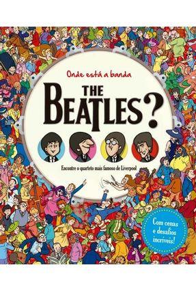 Onde Está A Banda The Beatles? - Encontre O Quarteto Mais Famoso De Liverpool - Editora Ciranda Cultural | Hoshan.org