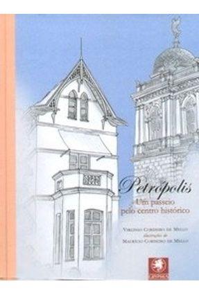 Petrópolis - Um Passeio Pelo Centro Histórico - Mello,Virgínio Cordeiro de | Hoshan.org