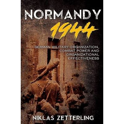 Normandy 1944 - German Military Organization, Combat Power And Organizational Effectiveness
