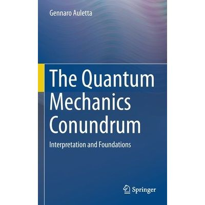 The Quantum Mechanics Conundrum - Interpretation And Foundations