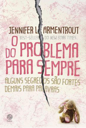 O Problema do Pra Sempre - Alguns Segredos São Fortes Demais Para Palavras - Armentrout,Jennifer L. pdf epub