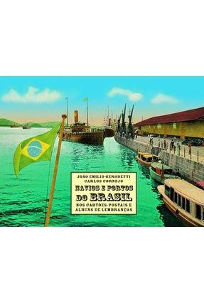Navios e Portos do Brasil Nos Cartões Postais e Álbuns De Lembranças - Gerodetti,Joao Emilio Cornejo,Carlos   Hoshan.org