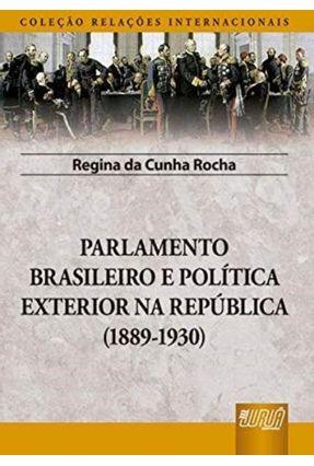 Parlamento Brasileiro e Política Exterior na República (1889-1930) - Coleção Relações Internacionais - Rocha,Regina da Cunha | Hoshan.org