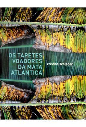 Os Tapetes Voadores da Mata Atlântica - Schleder,Cristina   Hoshan.org