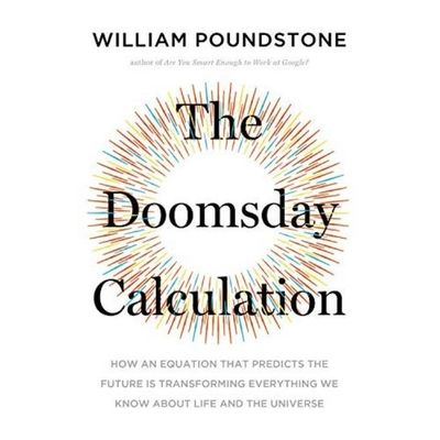 The Doomsday Calculation : How An Equation That Predicts The Future Is Transforming Everything We Kn