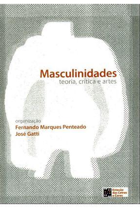 Masculinidades - Teoria, Crítica E Arte - Marques Penteado,Fernando Gatti,José | Hoshan.org