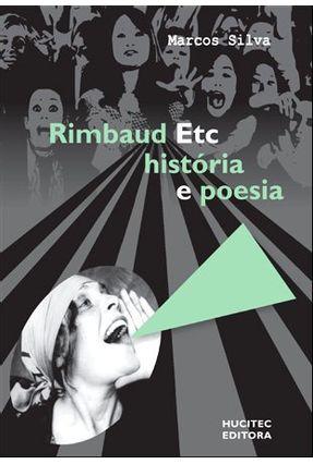 Rimbaud Etc - História e Poesia - Silva,Marcos | Hoshan.org