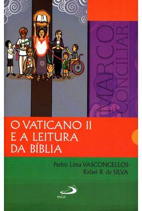 O Vaticano II e A Leitura da Bíblia - Vasconcellos,Pedro Lima Silva,Rafael R. Da | Tagrny.org