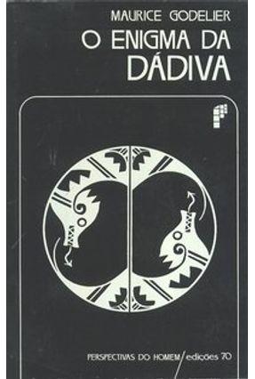O Enigma da Dádiva - Godelier,Maurice   Nisrs.org