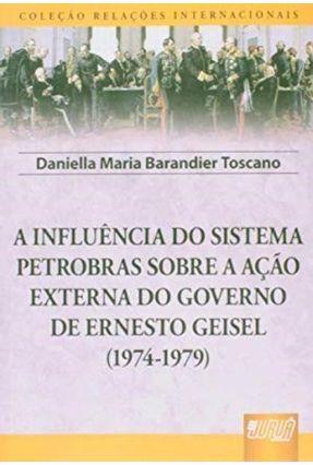 Influência do Sistema Petrobras Sobre a Ação Externa do Governo de Ernesto Geisel (1974-1979) - Toscano,Daniella Maria Barandier | Hoshan.org