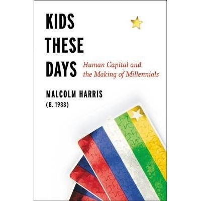 Kids These Days - Human Capital And The Making Of Millennials
