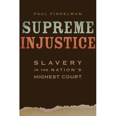Supreme Injustice - Slavery In The Nation's Highest Court