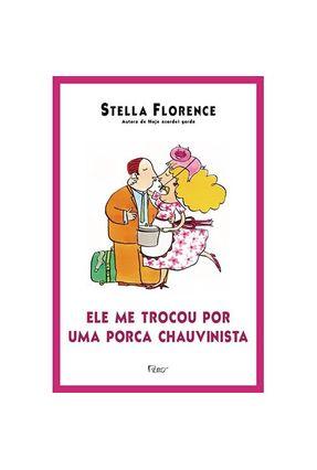 Ele Me Trocou Por uma Porca Chauvinista - Florence,Stella   Hoshan.org