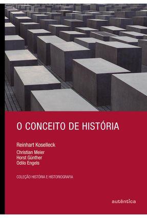 O Conceito de História - Col. História e Historiografia - Meier,Christian Günther,Horst Engels,Odilo   Tagrny.org