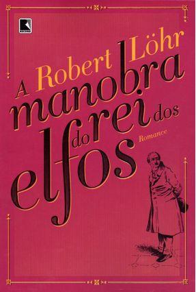 A Manobra do Rei Dos Elfos - Lohr,Robert | Hoshan.org