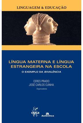 Língua Materna e Língua Estrangeira na Escola - Linguagem & Educação - Cunha,José Carlos Prado,Ceres | Tagrny.org
